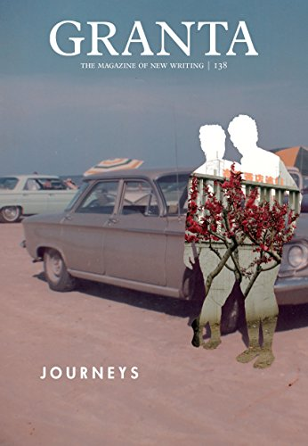 Granta 138: Journeys (The Magazine of New Writing)