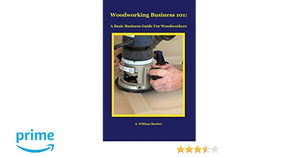 Woodworking Business 101 A Basic Business Guide For Woodworkers A