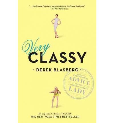 [(Very Classy: Even More Exceptional Advice for the Extremely Modern Lady )] [Author: Derek Blasberg] [Jun-2012]