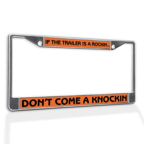Fastasticdeals Metal Insert License Plate Frame If The Trailer is A Rocking Don't Come Knocking Weatherproof Car Accessories Chrome 2 Holes Solid Insert