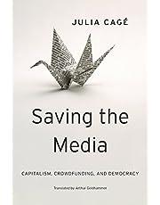 Saving the Media: Capitalism, Crowdfunding, and Democracy