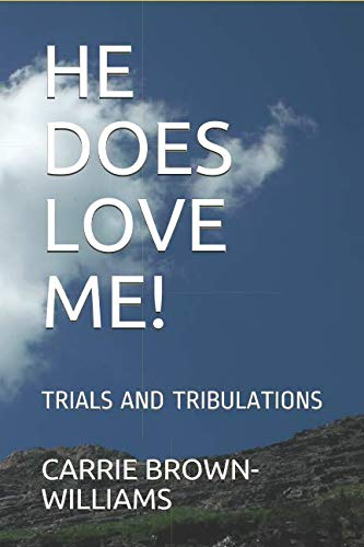 HE DOES LOVE ME!: TRIALS AND TRIBULATIONS