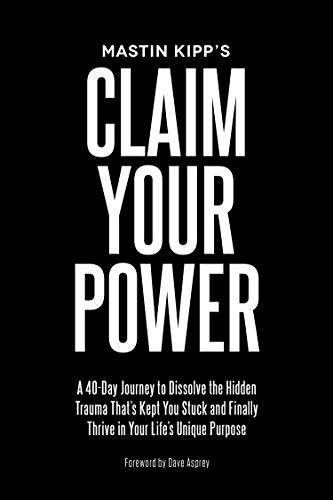 Claim Your Power: A 40-Day Journey to Dissolve the Hidden Trauma That's Kept You Stuck and Finally Thrive in Your Life's Unique Purpose (Thrive Market Best Sellers)