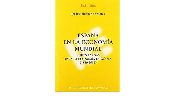 España en la economía mundial: Series largas para la economía española 1850-2015 Estudios: Amazon.es: Maluquer de Motes, Jordi: Libros