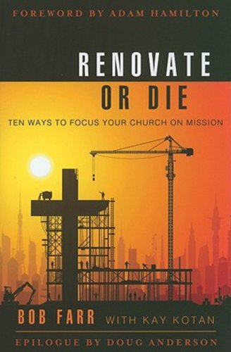Renovate or Die: 10 Ways to Focus Your Church on Mission ()