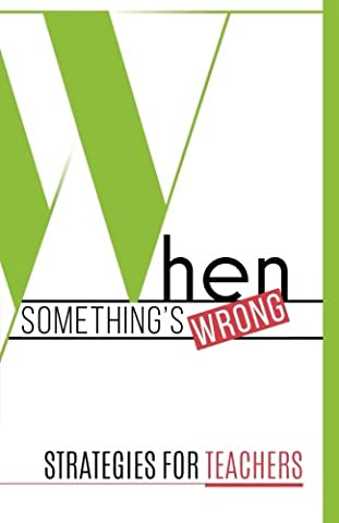When Something's Wrong - Teachers: Strategies for Teachers (When Something's Wrong, Strategies for Teachers 6th Edition) (Volume (Sexuality Education Edition 6th)