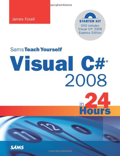 Sams Teach Yourself Visual C# 2008 in 24 Hours: Complete Starter Kit by Sams Publishing