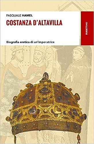 Costanza D'Altavilla. Biografia eretica di un'imperatrice