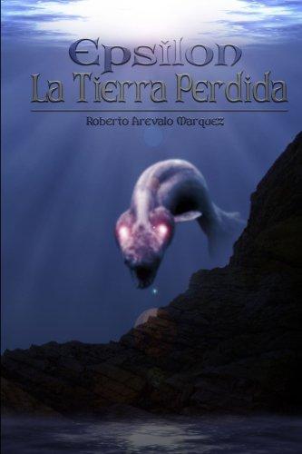 La tierra perdida (Epsilon) (Volume 1) (Spanish Edition) [Roberto Arevalo Marquez] (Tapa Blanda)
