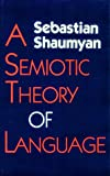 A Semiotic Theory of Language, Shaumyan, Sebastian K. and Shaumyan, Sebastian, 0253304725