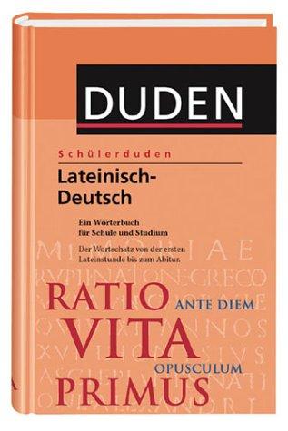 Schülerduden: Lateinisch - Deutsch. Ein Wörterbuch für Schule und Studium. Der Wortschatz von der ersten Lateinstunde bis zum Abitur