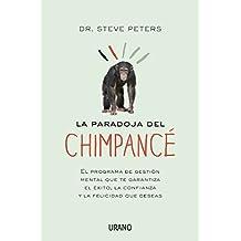 La paradoja del chimpancé: 1 (Crecimiento personal) (Spanish Edition)