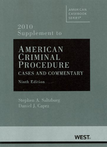 American Criminal Procedure, Cases and Commentary, 9th, 2010 Supplement