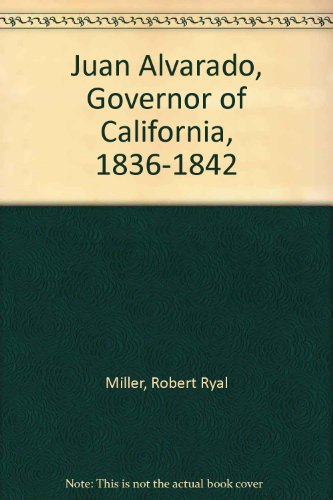 Juan Alvarado Governor of California 1836-1842