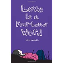 Love Is a Four-Letter Word: Written by Vikki VanSickle, 2011 Edition, Publisher: Scholastic Canada [Paperback]