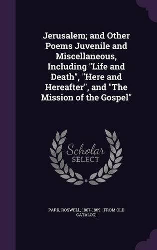 "Download Jerusalem; and Other Poems Juvenile and Miscellaneous, Including ""Life and Death"", ""Here and Hereafter"", and ""The Mission of the Gospel"" ebook"