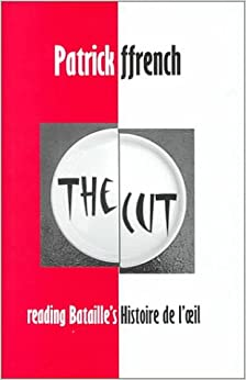 The Cut: Reading Bataille's Histoire de l'oeil (British Academy Postdoctoral Fellowship Monographs)