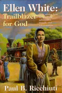 Ellen White, Trailblazer for God: More Stories from Her Amazing Adventures, Travels, and ()