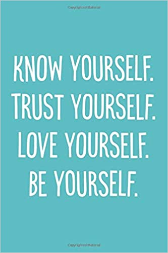 Know Yourself Trust Yourself Love Yourself Be Yourself 6x9 Lined Writing Notebook Journal 120 Pages Teal Blue With Inspirational Quote About Self Confidence Female Friendship Gifts Perky Bird Journals 9781796664423 Amazon Com Books