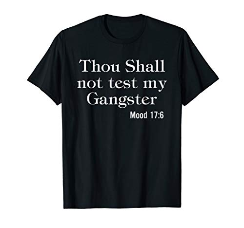 Thou Shall Not Test My Gangster Mood 17:6 T-shirt