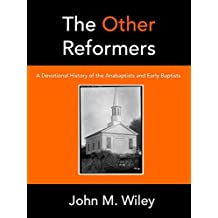 "The Other Reformers: A Devotional History of the Anabaptists and Early Baptists (""I Will Build"" Biography Series Book 2)"