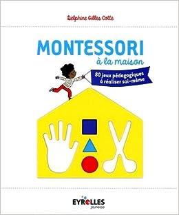 Montessori A La Maison 80 Jeux Pedagogiques A Realiser Soi
