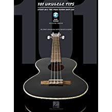 101 Ukulele Tips: Stuff All the Pros Know and Use
