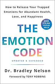 The Emotion Code: How to Release Your Trapped Emotions for Abundant Health, Love, and Happiness (Updated and E