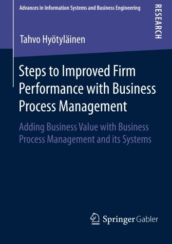 Steps to Improved Firm Performance with Business Process Management: Adding Business Value with Business Process Managem