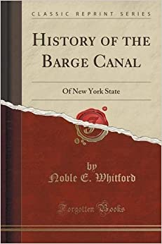 Book History of the Barge Canal: Of New York State (Classic Reprint) by Noble E. Whitford (2015-09-27)