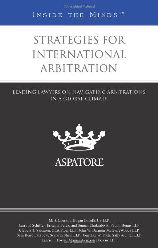 Strategies for International Arbitration: Leading Lawyers on Navigating Arbitrations in a Global Climate (Inside the Minds)