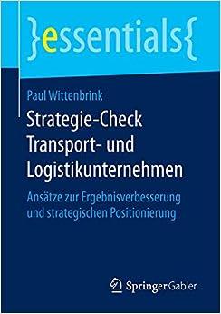 Strategie-Check Transport- und Logistikunternehmen: Ansätze zur Ergebnisverbesserung und strategischen Positionierung (essentials)