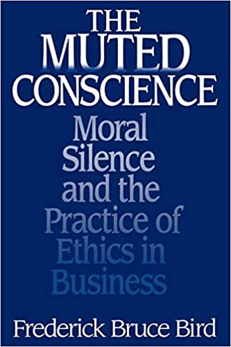 The Muted Conscience: Moral Silence and the Practice of Ethics in Business