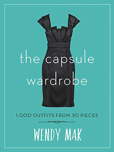 (The Capsule Wardrobe: 1,000 Outfits from 30 Pieces )