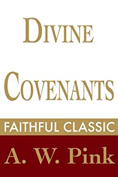Divine Covenants (Arthur Pink Collection Book 6) by [Pink, Arthur W.]