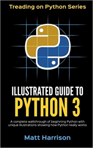 Illustrated Guide to Python 3: A Complete Walkthrough of