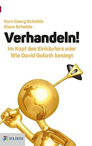 Verhandeln!: Im Kopf des Einkäufers oder wie David Goliath besiegt (Goldegg Business)