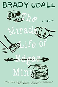 The Miracle Life of Edgar Mint: A Novel by [Udall, Brady]