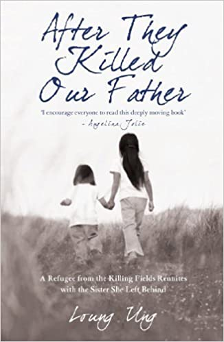 Book After They Killed Our Father: A Refugee from the Killing Fields Reunites with the Sister She Left Be by Loung Ung (2008)