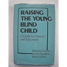 Raising the Young Blind Child: A Guide for Parents and Educators