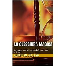 La clessidra magica: Un racconto per chi sogna di diventare uno scrittore (Italian Edition)