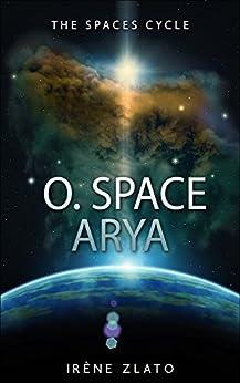 O. Space: Arya by [Zlato, Irene]
