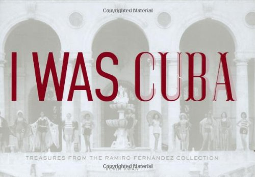 Book cover from I Was Cuba: Treasures from the Ramiro Fernandez Collection by Kevin Kwan
