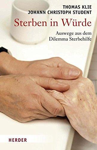 Sterben in Würde: Auswege aus dem Dilemma Sterbehilfe