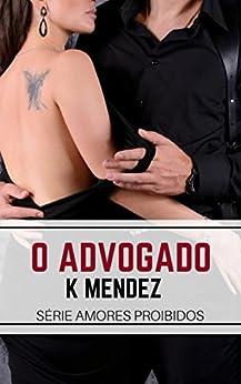 O Advogado: Amores proibidos - Livro 1 por [Mendez, K]