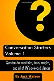Conversation Starters Volume 1: Questions for Road Trips, Dates, Couples, and All of Life's Awkward Silences, Jack Watson, 1482703122