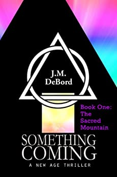 Something Coming, a New Age Thriller Book 1: The Sacred Mountain by [DeBord, J.M.]