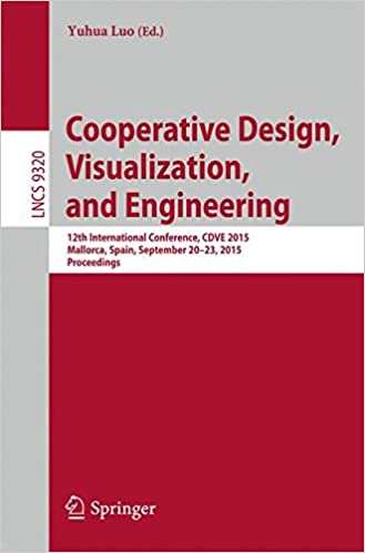 Cooperative Design, Visualization, and Engineering: 12th International Conference, CDVE 2015, Mallorca, Spain, September 20-23, 2015. Proceedings (Lecture Notes in Computer Science)