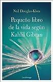 El pequeño libro de la vida según Kahlil Gibran (Spanish Edition)