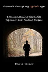 The World Through My Dyslexic Eyes: Battling Learning Disabilities Depression and Finding Purpose Paperback
